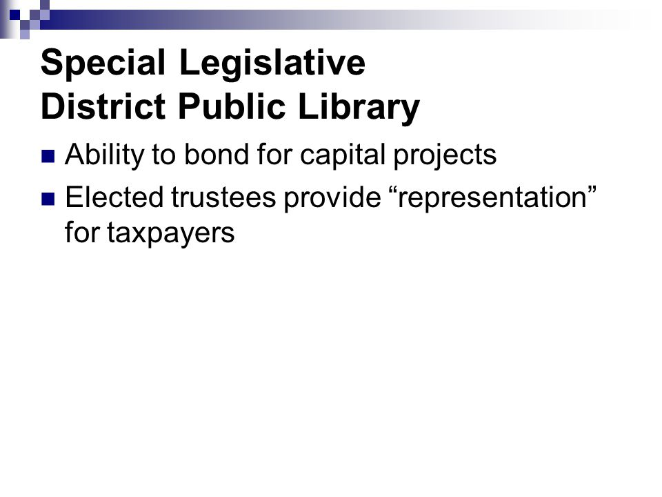 Special Legislative District Public Library Ability to bond for capital projects Elected trustees provide representation for taxpayers