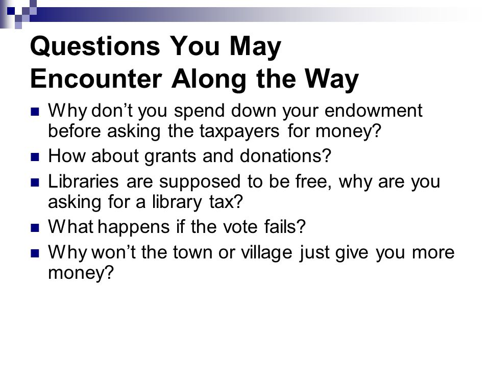 Questions You May Encounter Along the Way Why don't you spend down your endowment before asking the taxpayers for money.