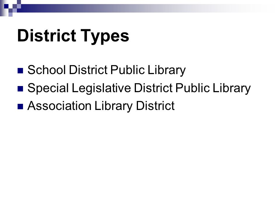 Steps to a School District Public Library Funding remains the same until board places new budget before voters Library board sets time and place of future board elections and budget votes Once created, the library must comply with Civil Service requirements and other laws affecting public entities