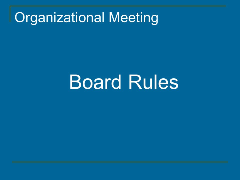 Organizational Meeting Board Rules