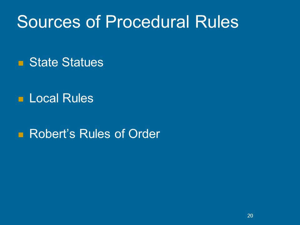 Sources of Procedural Rules State Statues Local Rules Robert's Rules of Order 20