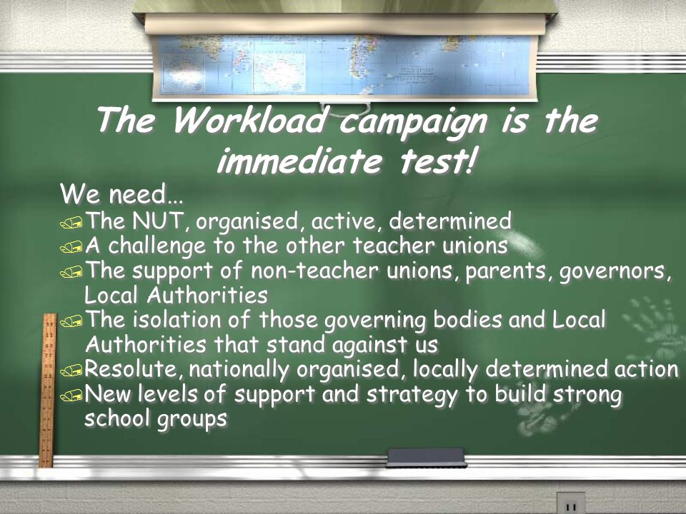 The Workload campaign is the immediate test! We need… / The NUT, organised, active, determined / A challenge to the other teacher unions / The support