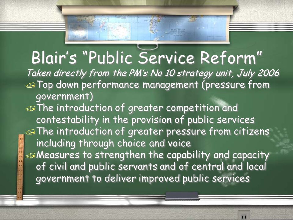 "Blair's ""Public Service Reform"" Taken directly from the PM's No 10 strategy unit, July 2006 / Top down performance management (pressure from governmen"