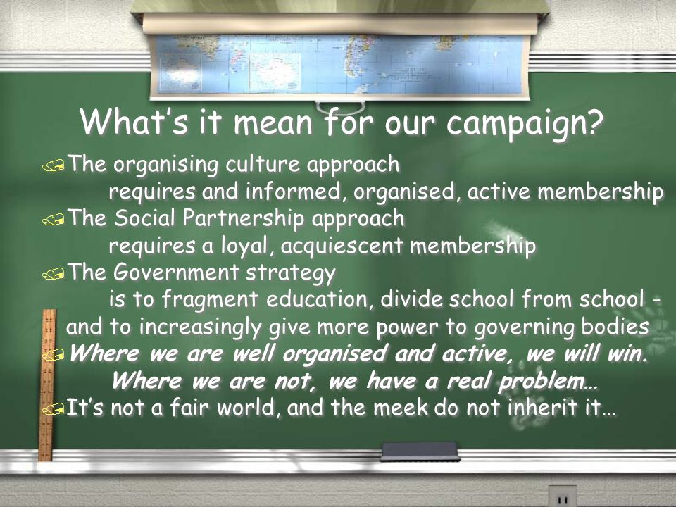 What's it mean for our campaign? / The organising culture approach requires and informed, organised, active membership / The Social Partnership approa