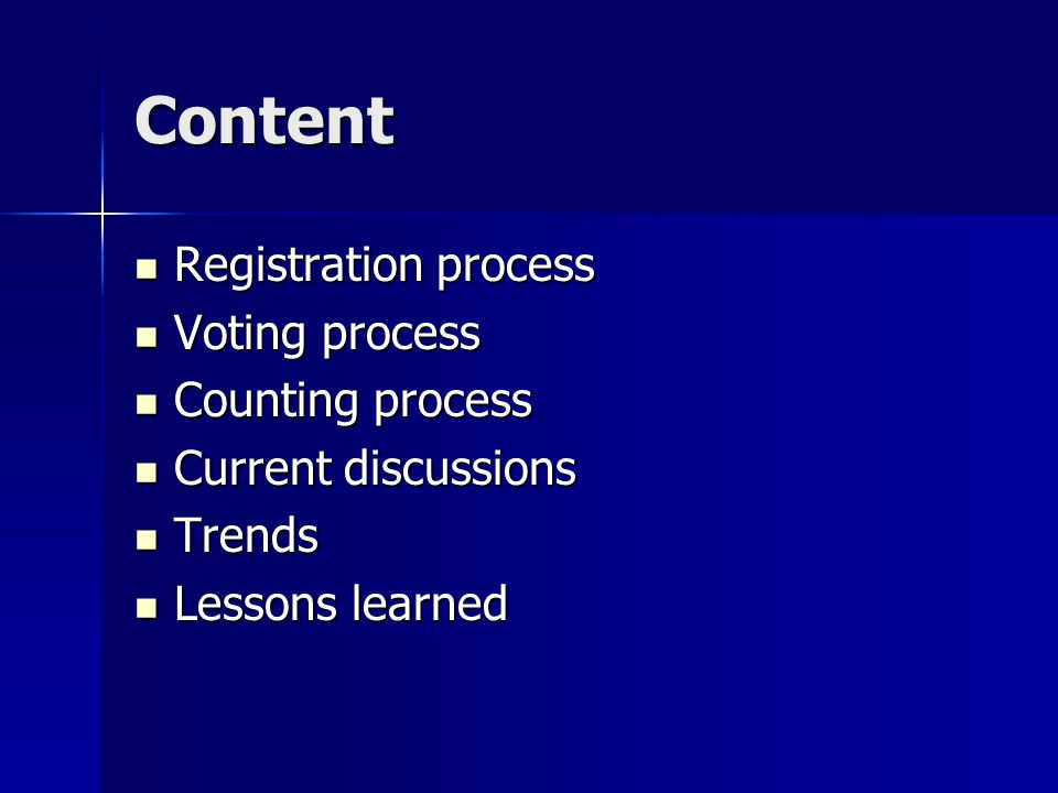 Content Registration process Registration process Voting process Voting process Counting process Counting process Current discussions Current discussions Trends Trends Lessons learned Lessons learned