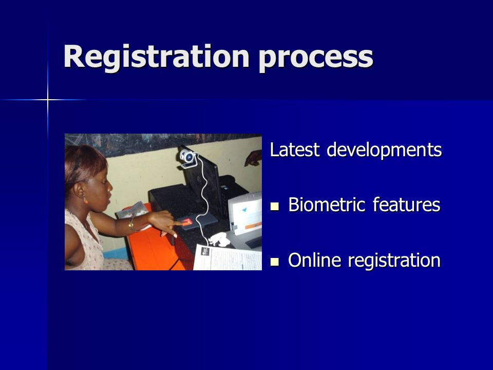 Registration process Latest developments Biometric features Biometric features Online registration Online registration