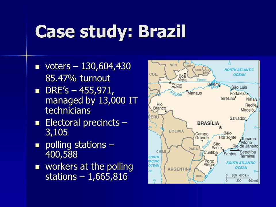 Case study: Brazil voters – 130,604,430 voters – 130,604,430 85.47% turnout DRE's – 455,971, managed by 13,000 IT technicians DRE's – 455,971, managed by 13,000 IT technicians Electoral precincts – 3,105 Electoral precincts – 3,105 polling stations – 400,588 polling stations – 400,588 workers at the polling stations – 1,665,816 workers at the polling stations – 1,665,816