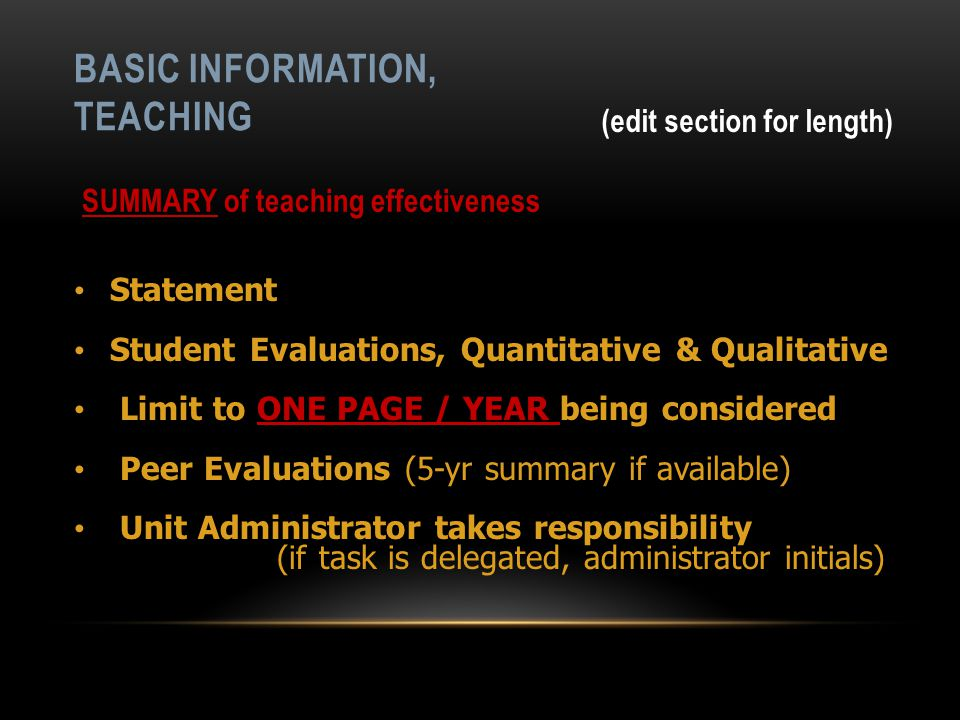 BASIC INFORMATION, TEACHING Statement Student Evaluations, Quantitative & Qualitative Limit to ONE PAGE / YEAR being considered Peer Evaluations (5-yr summary if available) Unit Administrator takes responsibility (if task is delegated, administrator initials) (edit section for length) SUMMARY of teaching effectiveness
