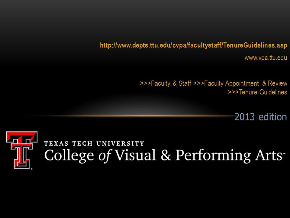 2013 edition http://www.depts.ttu.edu/cvpa/facultystaff/TenureGuidelines.asp www.vpa.ttu.edu >>>Faculty & Staff >>>Faculty Appointment & Review >>>Tenure Guidelines