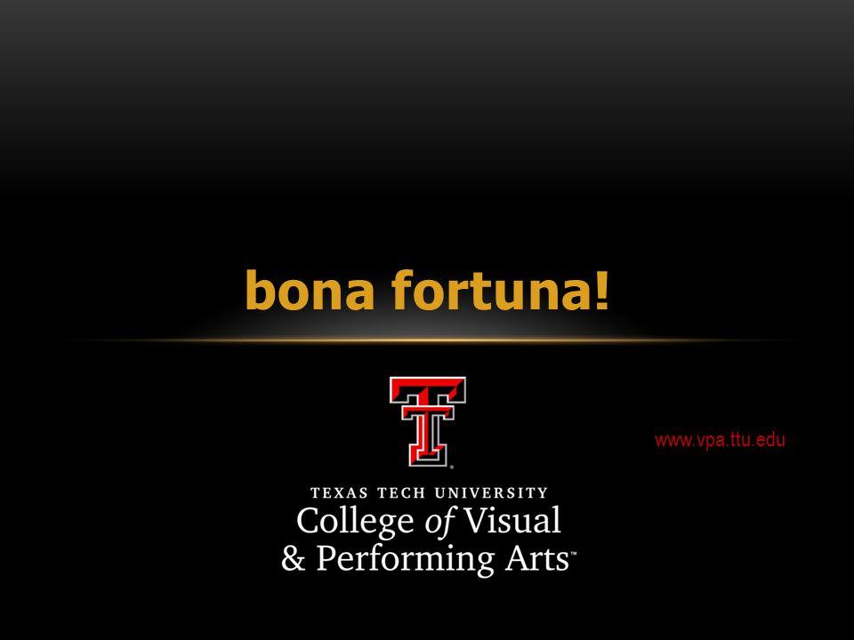 bona fortuna! www.vpa.ttu.edu