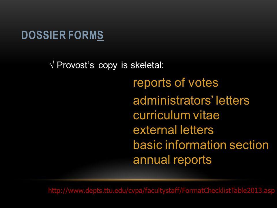 DOSSIER FORMS √Unit copy is comprehensive √ College's version adds Appendices: Appendices present any information deemed important to your case ballot comments unit procedures http://www.depts.ttu.edu/cvpa/facultystaff/FormatChecklistTable2013.asp