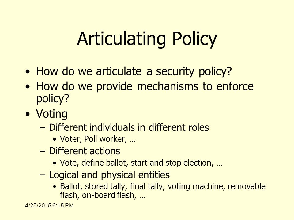 4/25/2015 6:17 PM Articulating Policy How do we articulate a security policy.