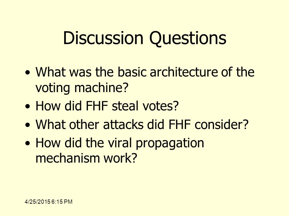 4/25/2015 6:17 PM Discussion Questions What was the basic architecture of the voting machine.