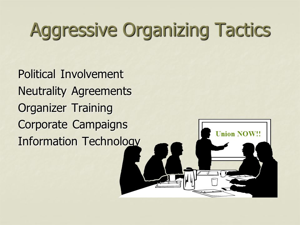 Aggressive Organizing Tactics Political Involvement Neutrality Agreements Organizer Training Corporate Campaigns Information Technology Union NOW!!