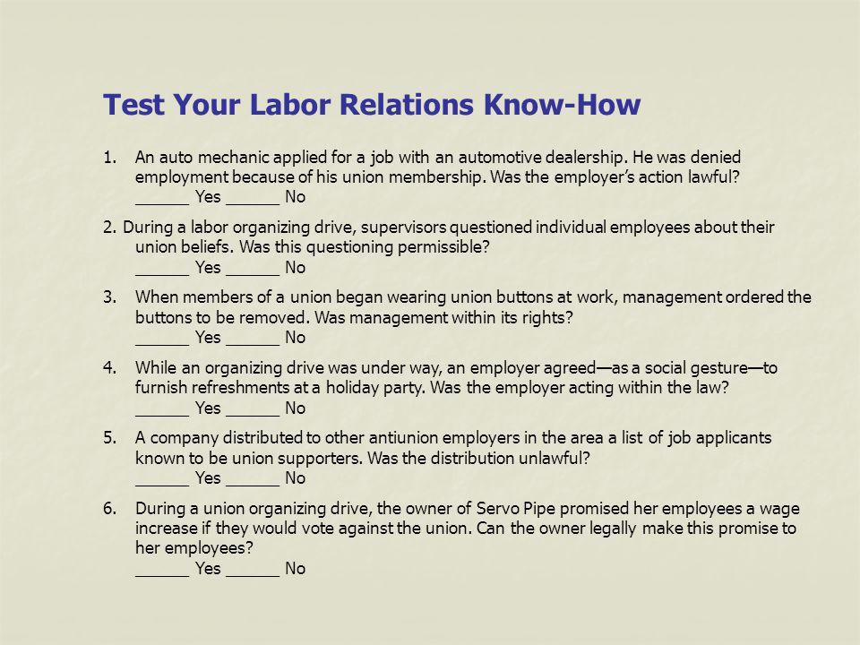 Test Your Labor Relations Know-How 1.An auto mechanic applied for a job with an automotive dealership. He was denied employment because of his union m