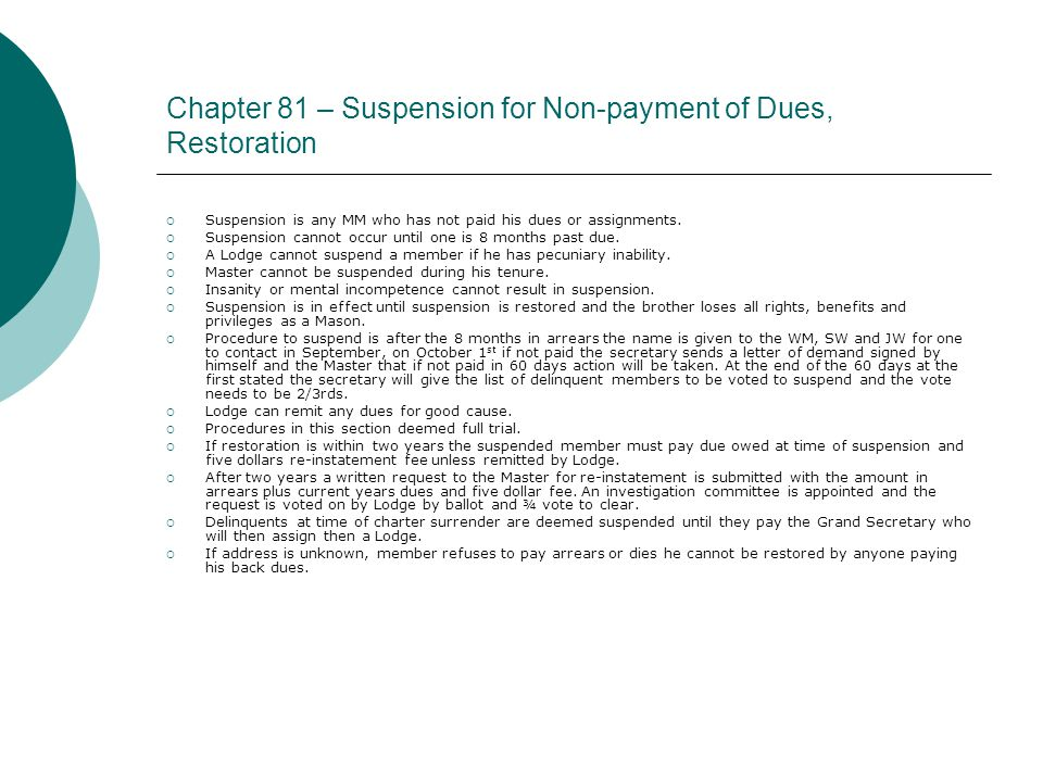 Chapter 81 – Suspension for Non-payment of Dues, Restoration  Suspension is any MM who has not paid his dues or assignments.