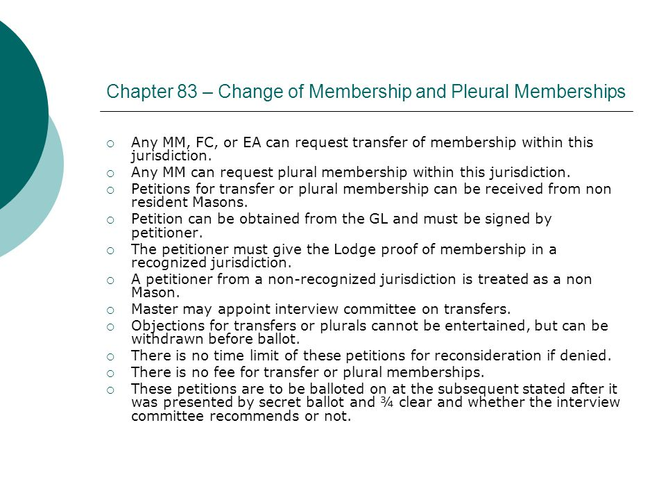 Chapter 83 – Change of Membership and Pleural Memberships  Any MM, FC, or EA can request transfer of membership within this jurisdiction.