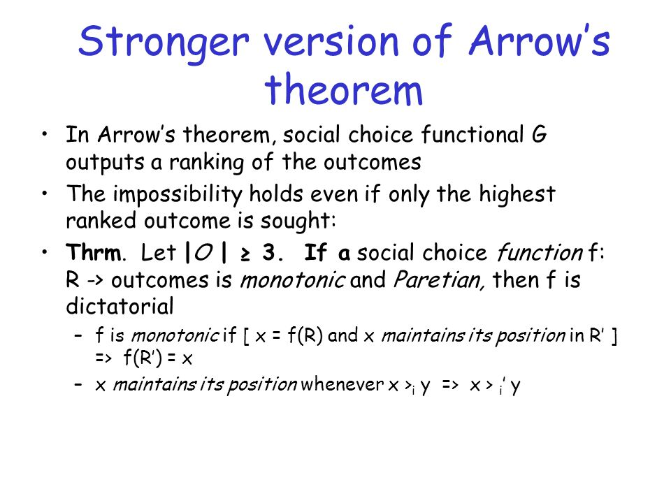 Stronger version of Arrow's theorem In Arrow's theorem, social choice functional G outputs a ranking of the outcomes The impossibility holds even if o