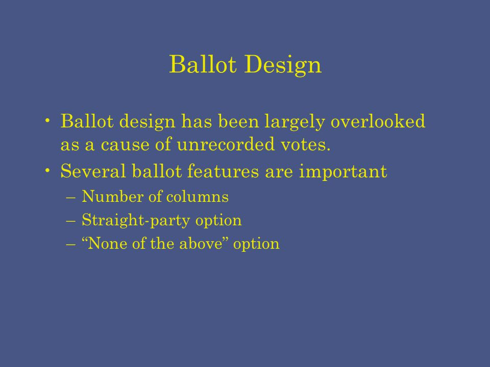 Ballot Design Ballot design has been largely overlooked as a cause of unrecorded votes.