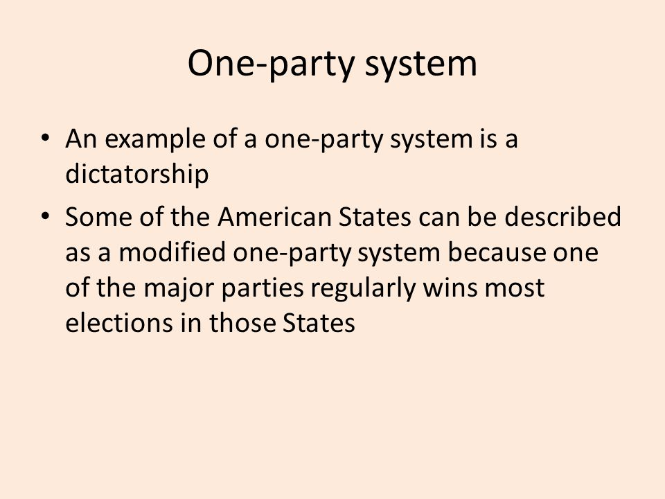 One-party system An example of a one-party system is a dictatorship Some of the American States can be described as a modified one-party system becaus