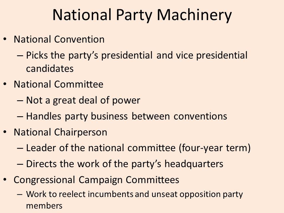 National Party Machinery National Convention – Picks the party's presidential and vice presidential candidates National Committee – Not a great deal o