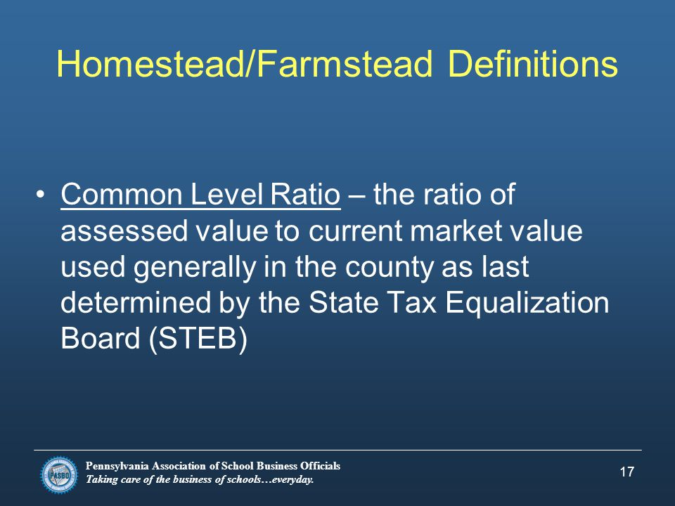 Pennsylvania Association of School Business Officials Taking care of the business of schools…everyday. 17 Homestead/Farmstead Definitions Common Level