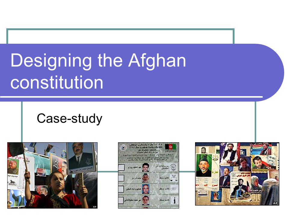 Designing the Afghan constitution Case-study