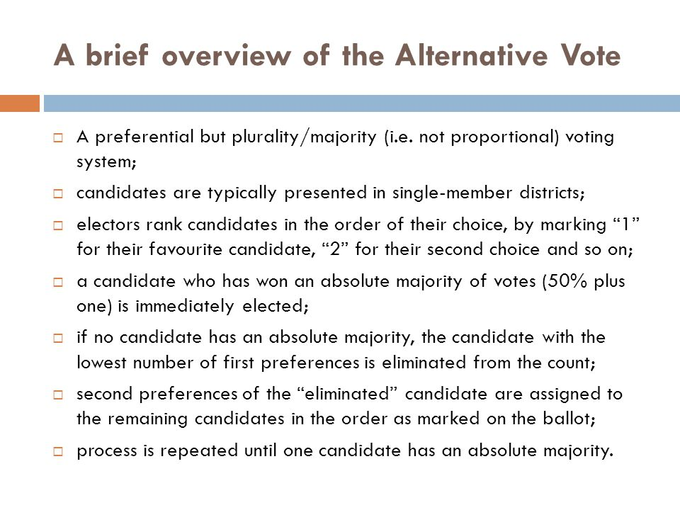 A brief overview of the Alternative Vote  A preferential but plurality/majority (i.e.