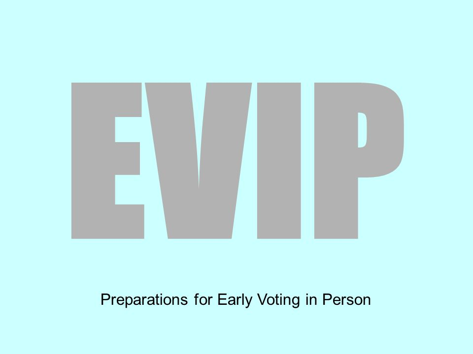 EVIP Preparations for Early Voting in Person
