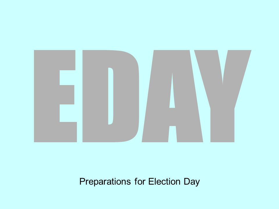 EDAY Preparations for Election Day