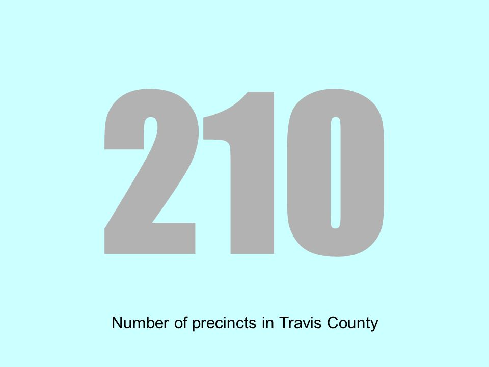 210 Number of precincts in Travis County