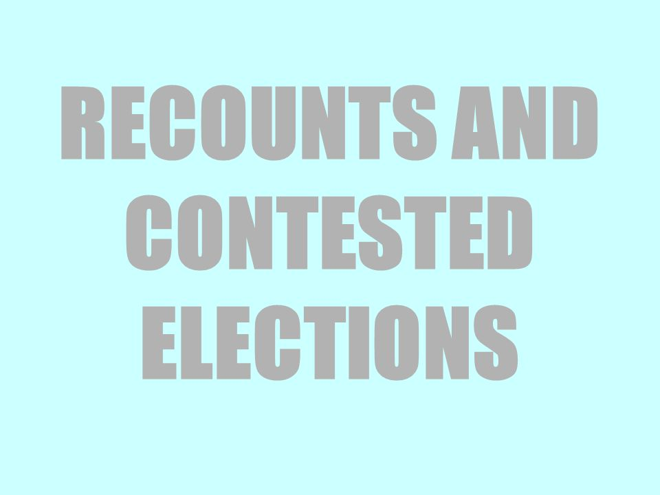 RECOUNTS AND CONTESTED ELECTIONS