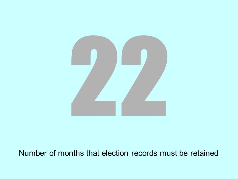 22 Number of months that election records must be retained