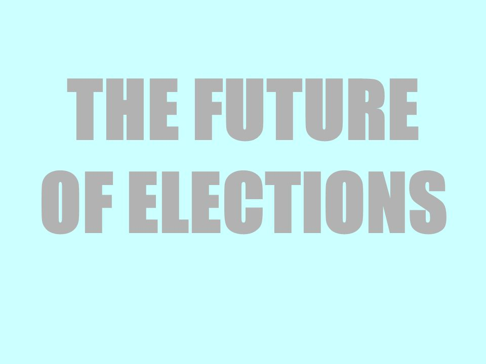 THE FUTURE OF ELECTIONS