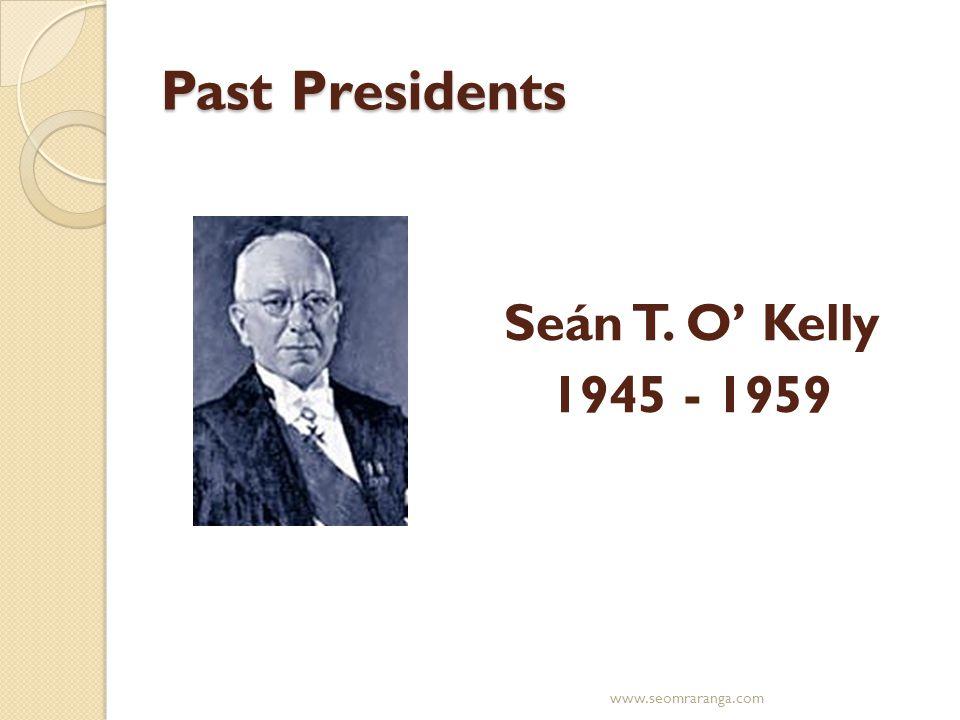 Past Presidents Seán T. O' Kelly 1945 - 1959 www.seomraranga.com