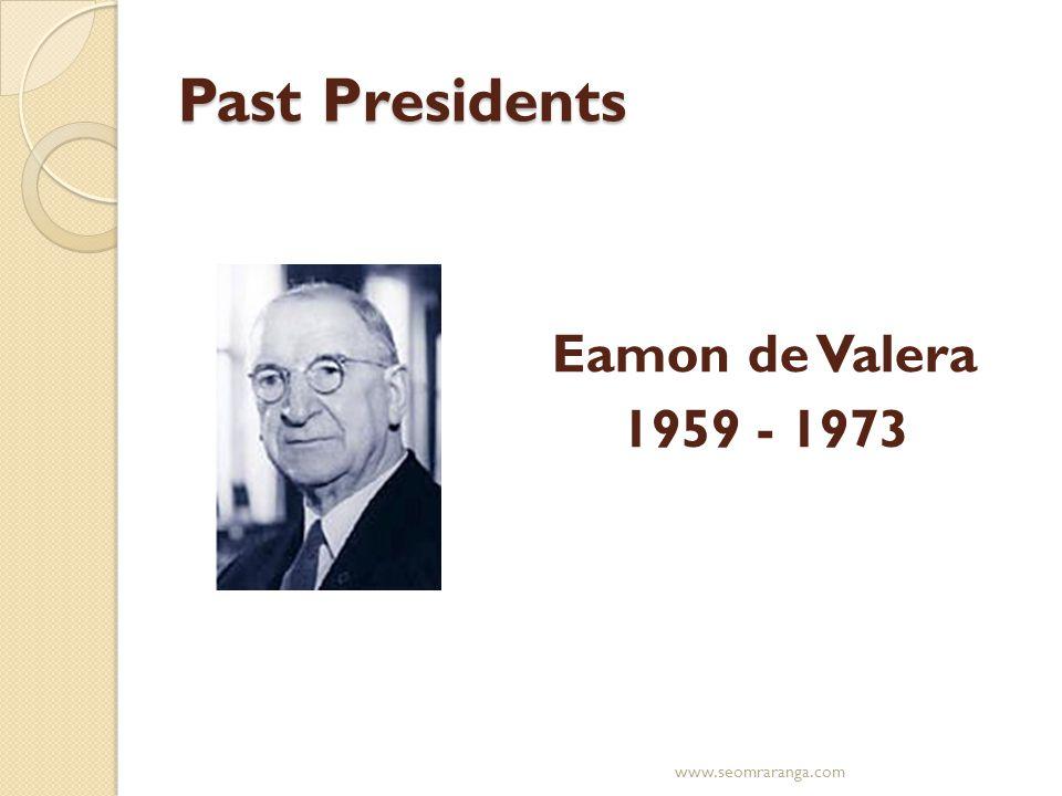 Past Presidents Eamon de Valera 1959 - 1973 www.seomraranga.com