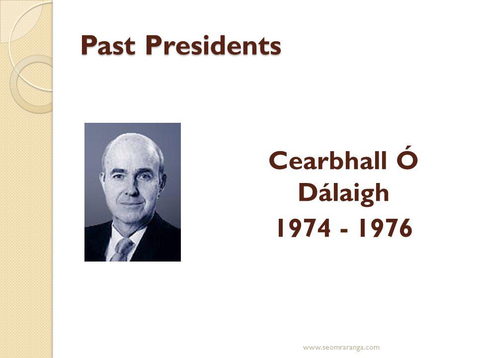 Past Presidents Cearbhall Ó Dálaigh 1974 - 1976 www.seomraranga.com