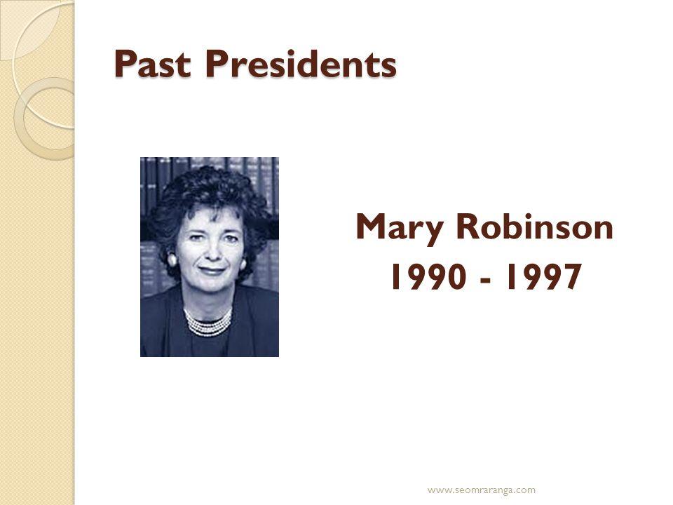Past Presidents Mary Robinson 1990 - 1997 www.seomraranga.com