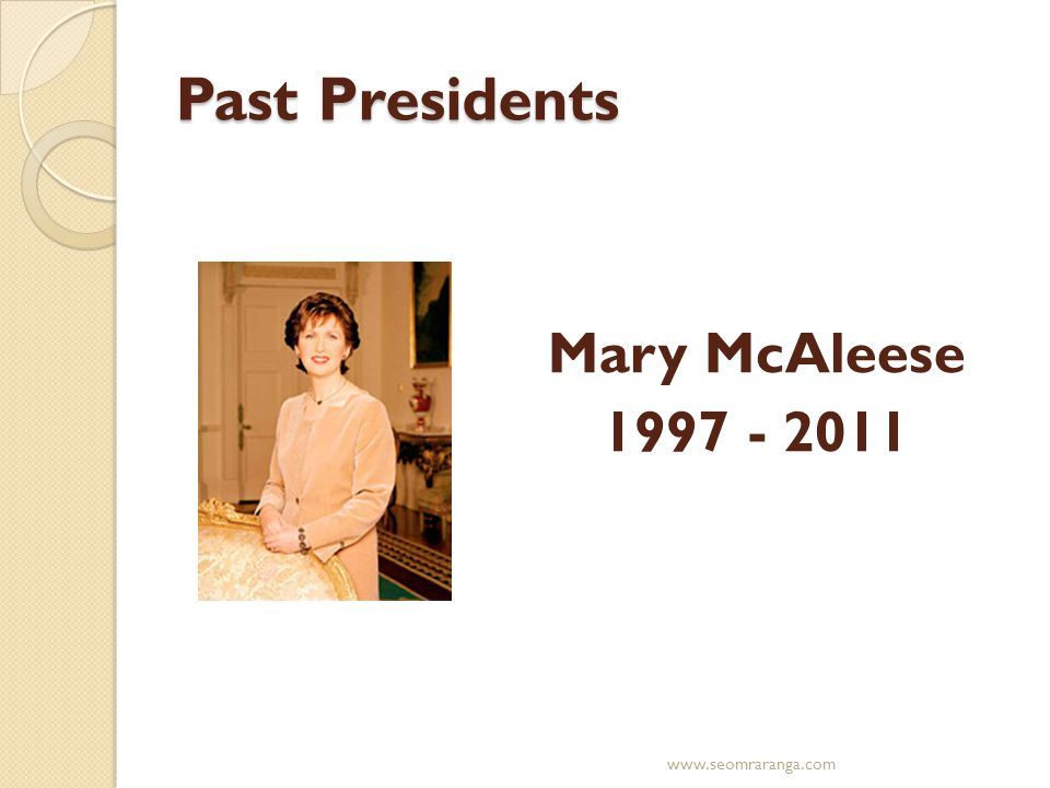 Past Presidents Mary McAleese 1997 - 2011 www.seomraranga.com