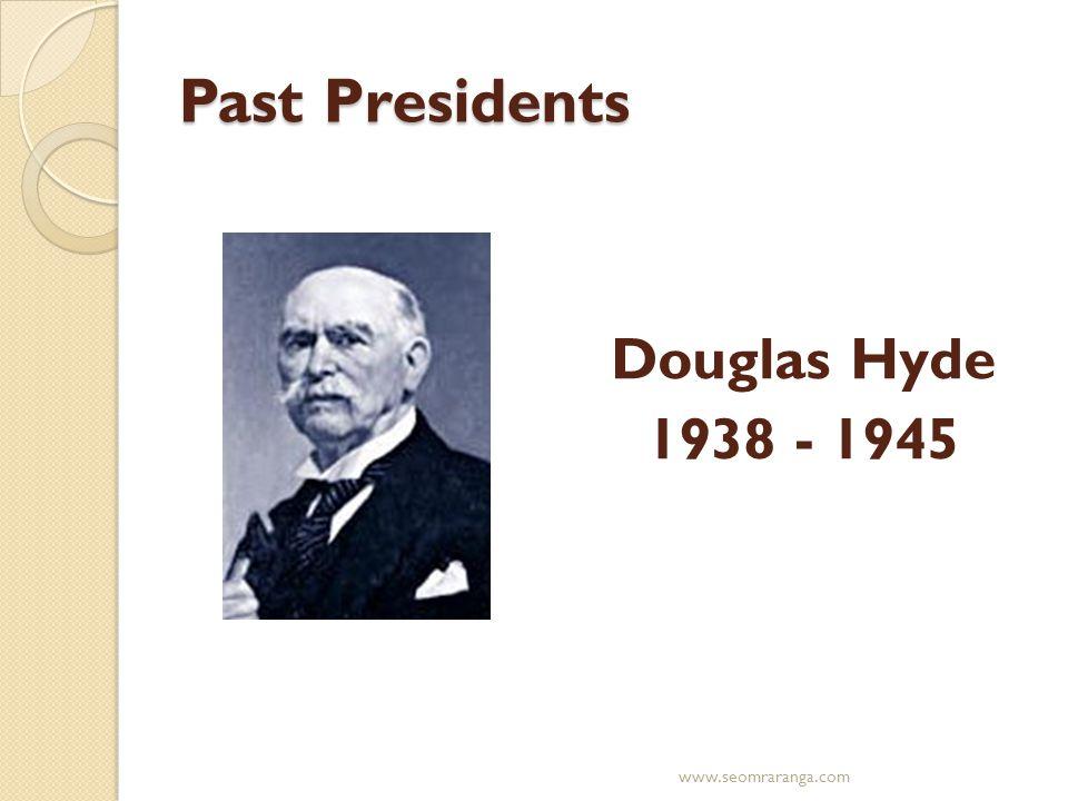 Past Presidents Douglas Hyde 1938 - 1945 www.seomraranga.com