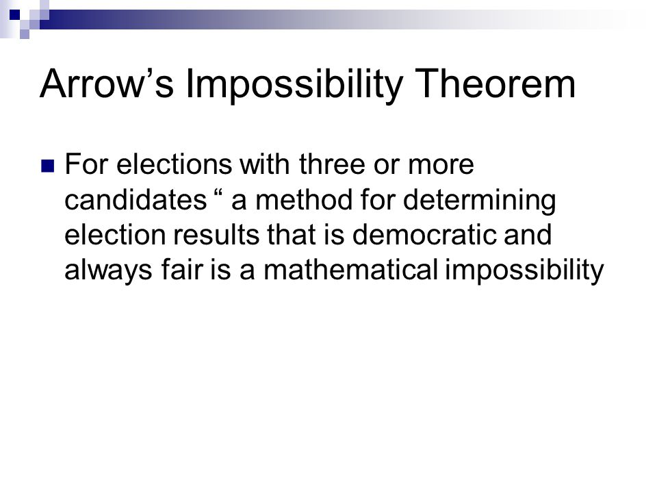 """Arrow's Impossibility Theorem For elections with three or more candidates """" a method for determining election results that is democratic and always fa"""