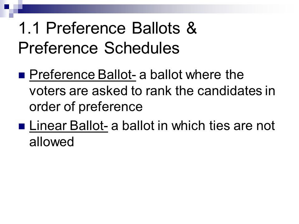 1.1 Preference Ballots & Preference Schedules Preference Ballot- a ballot where the voters are asked to rank the candidates in order of preference Lin