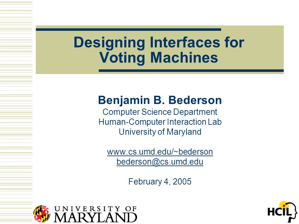 Designing Interfaces for Voting Machines Benjamin B. Bederson Computer Science Department Human-Computer Interaction Lab University of Maryland www.cs
