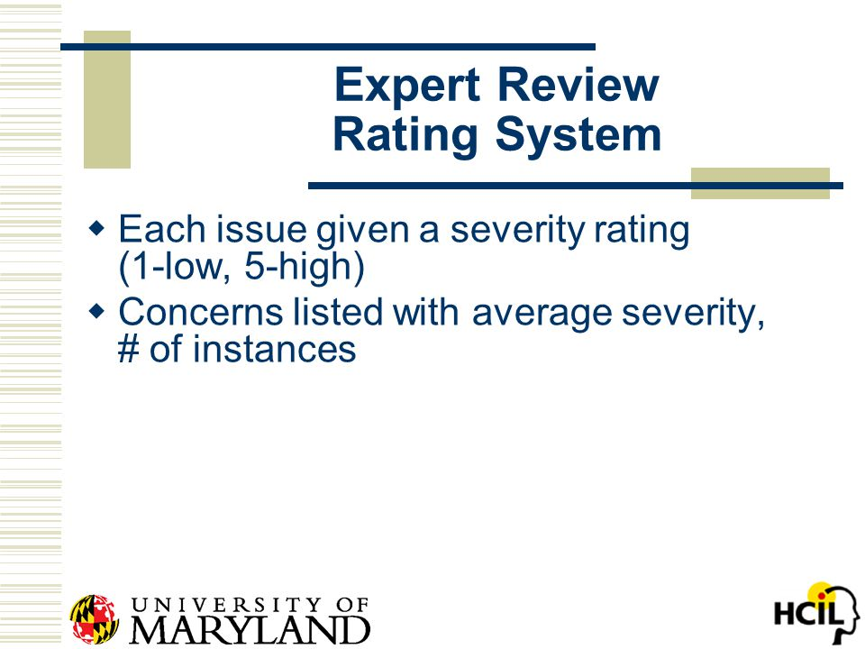 Expert Review Rating System  Each issue given a severity rating (1-low, 5-high)  Concerns listed with average severity, # of instances