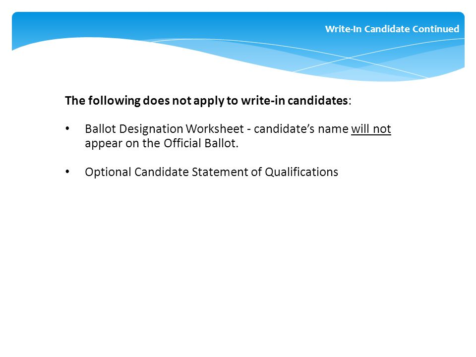 The following does not apply to write-in candidates: Ballot Designation Worksheet - candidate's name will not appear on the Official Ballot. Optional