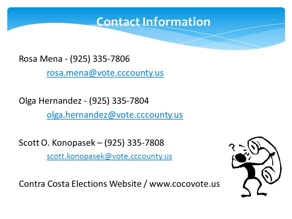 Contact Information Rosa Mena - (925) 335-7806 rosa.mena@vote.cccounty.us Olga Hernandez - (925) 335-7804 olga.hernandez@vote.cccounty.us Scott O.