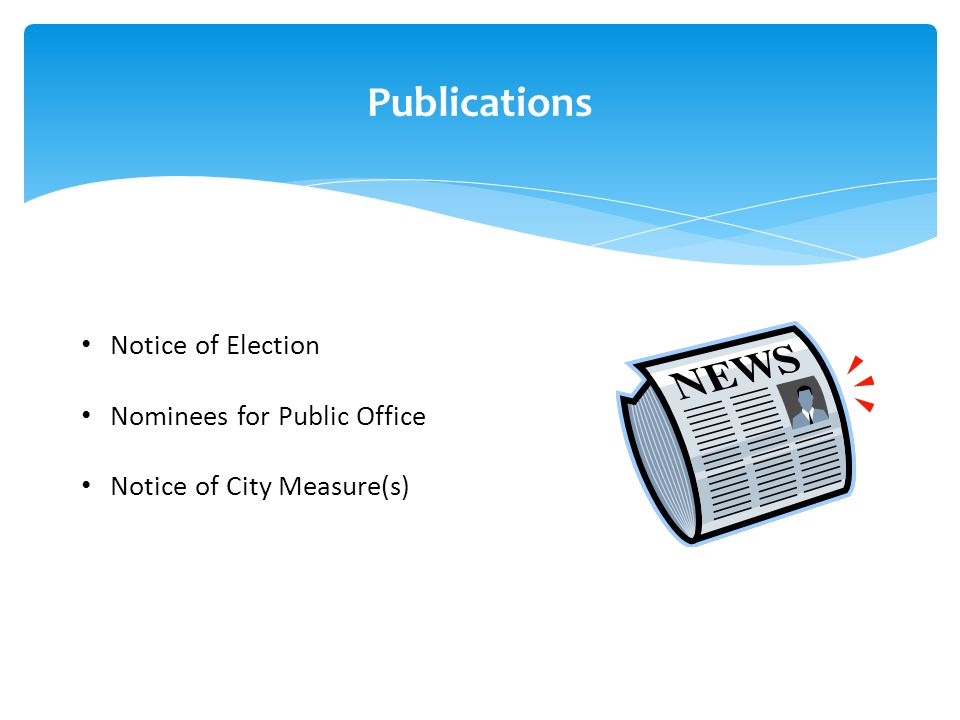 Publications Notice of Election Nominees for Public Office Notice of City Measure(s)
