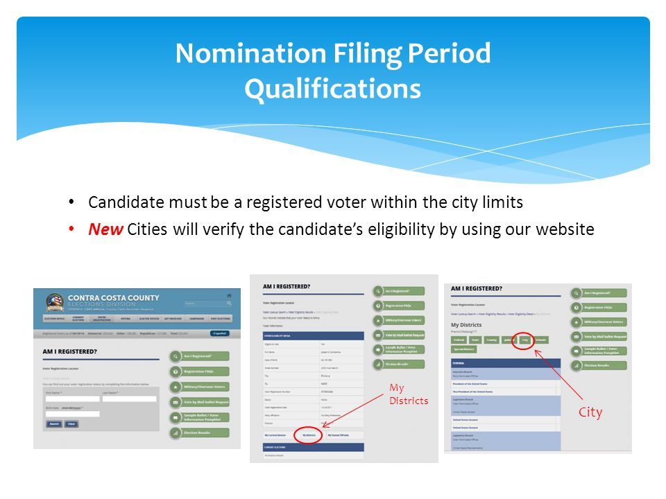 Nomination Filing Period Qualifications Candidate must be a registered voter within the city limits New Cities will verify the candidate's eligibility by using our website City My Districts