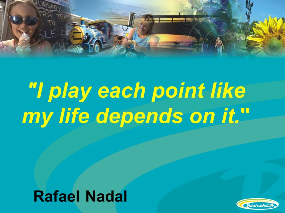 I play each point like my life depends on it. Rafael Nadal