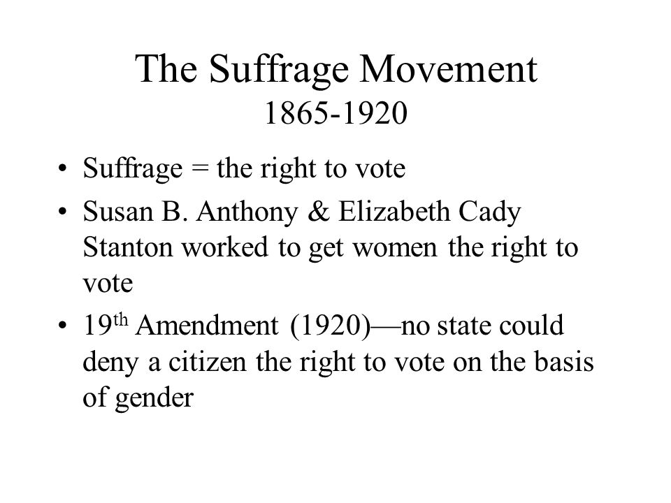 The Suffrage Movement 1865-1920 Suffrage = the right to vote Susan B.
